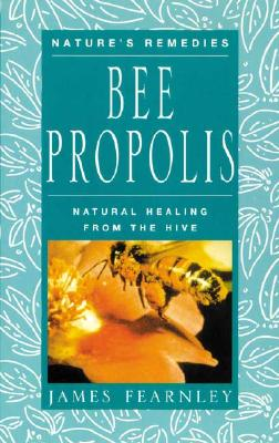 Bee Propolis: Natural Healing from the Hive - Fearnley, James