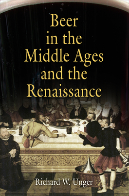 Beer in the Middle Ages and the Renaissance - Unger, Richard W