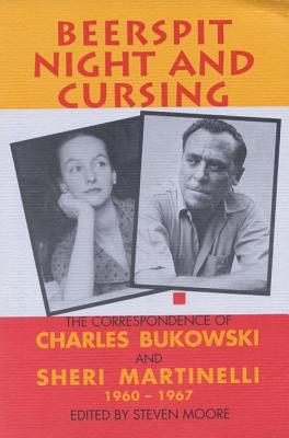 Beerspit Night and Cursing - Bukowski, Charles, and Martinelli, Sheri, and Moore, Steven (Editor)