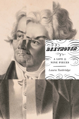 Beethoven: A Life in Nine Pieces - Tunbridge, Laura