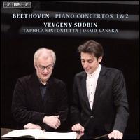 Beethoven: Piano Concertos Nos. 1 & 2 - Yevgeny Sudbin (piano); Tapiola Sinfonietta; Osmo Vänskä (conductor)