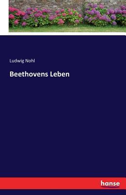 Beethovens Leben - Nohl, Ludwig