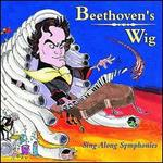 Beethoven's Wig: Sing-Along Symphonies - Beethoven's Wig