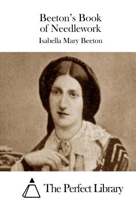 Beeton's Book of Needlework - Beeton, Isabella Mary, and The Perfect Library (Editor)