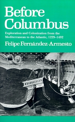 Before Columbus: Exploration and Colonisation from the Mediterranean to the Atlantic, 1229-1492 - Fernandez-Armesto, Felipe