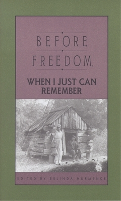 Before Freedom, When I Just Can Remember: Twenty-Seven Oral Histories of Former South Carolina Slaves - Hurmence, Belinda (Editor)