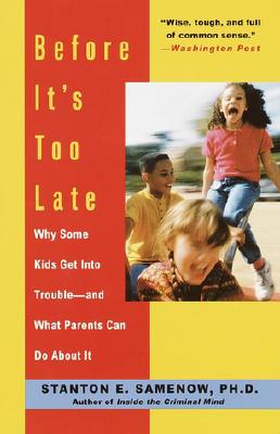 Before It's Too Late: Why Some Kids Get Into Trouble--And What Parents Can Do about It - Samenow, Stanton