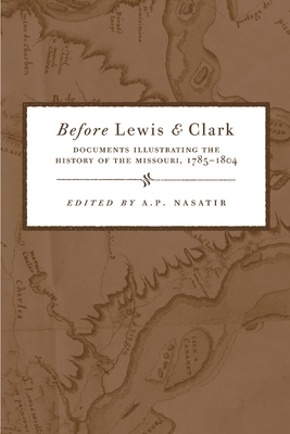 Before Lewis & Clark: Documents Illustrating the History of the Missouri, 1785-1804 - Nasatir, Abraham Phineas (Editor), and Ronda, James P (Introduction by), and Nasatir, A P