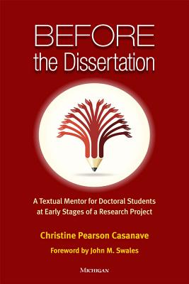 Before the Dissertation: A Textual Mentor for Doctoral Students at Early Stages of a Research Project - Casanave, Christine Pearson, and Swales, John M (Foreword by)