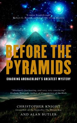 Before the Pyramids: Cracking Archaeology's Greatest Mystery - Knight, Christopher, and Butler, Alan