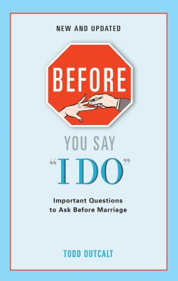 Before You Say I Do: Important Questions for Couples to Ask Before Marriage - Outcalt, Todd