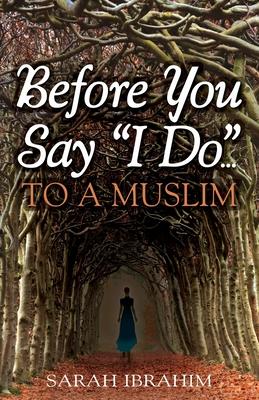 Before You Say I Do... to a Muslim - Ibrahim, Sarah