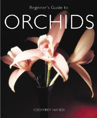 Beginner's Guide to Orchids - Hands, Geoffrey