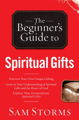 Beginner's Guide to Spiritual Gifts - Storms, Sam, Dr.