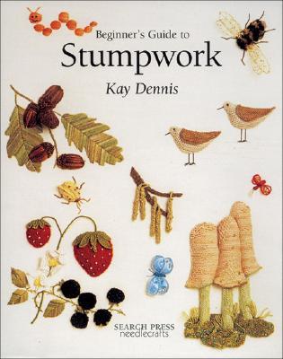 Beginner's Guide to Stumpwork - Dennis, Kay