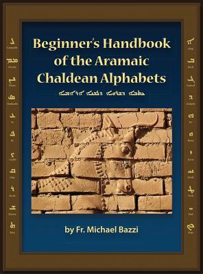 Beginner's handbook of the Aramaic alphabet = [Ketava de-sharvaya de-leshana Aramaya] - Bazzi, Michael J.
