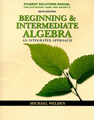 Beginning and Intermediate Algebra Student Solutions Manual: An Integrated Approach - Gustafson, R David, and Karr, Rosemary M, and Massey, Marilyn B