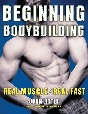Beginning Bodybuilding: Real Muscle/Real Fast - Little, John R