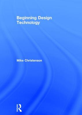Beginning Design Technology - Christenson, Mike
