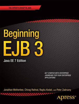 Beginning EJB 3: Java EE 7 Edition - Wetherbee, Jonathan, and Kodali, Raghu, and Rathod, Chirag
