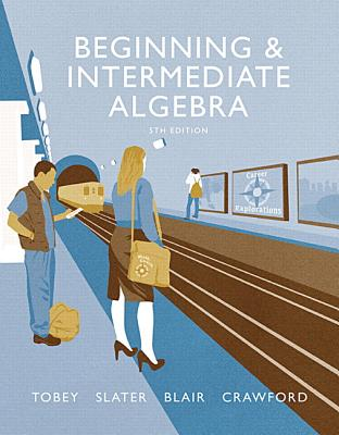 Beginning & Intermediate Algebra - Tobey, John, and Slater, Jeffrey, and Blair, Jamie