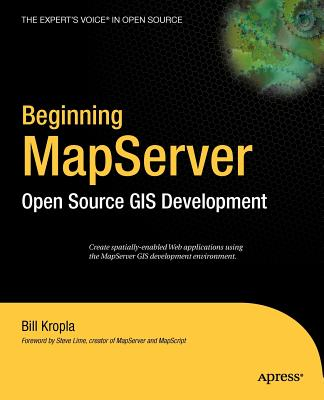 Beginning Mapserver: Open Source GIS Development - Kropla, Bill