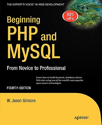Beginning PHP and MySQL: From Novice to Professional - Gilmore, W Jason