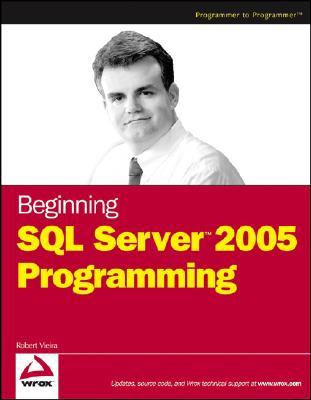 Beginning SQL Server 2005 Programming - Vieira, Robert