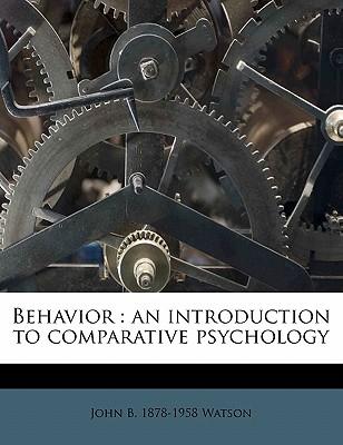 Behavior: An Introduction to Comparative Psychology - Watson, John Broadus