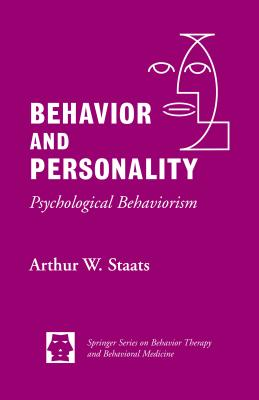Behavior and Personality: : Psychological Behaviorism - Staats, Arthur W, and Staats, Walter W, PhD