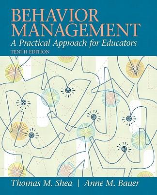Behavior Management: A Practical Approach for Educators - Shea, Thomas M., and Bauer, Anne M.