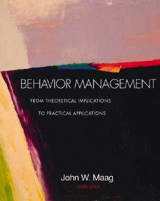 Behavior Management: From Theoretical Implications to Practical Applications (with Infotrac) - Maag, John W