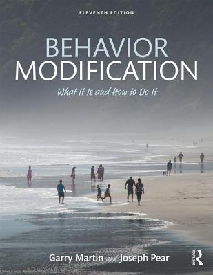 Behavior Modification: What It Is and How To Do It - Martin, Garry, and Pear, Joseph J.