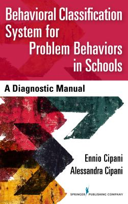 Behavioral Classification System for Problem Behaviors in Schools: A Diagnostic Manual - Cipani, Ennio, PhD, and Cipani, Alessandra, Ma