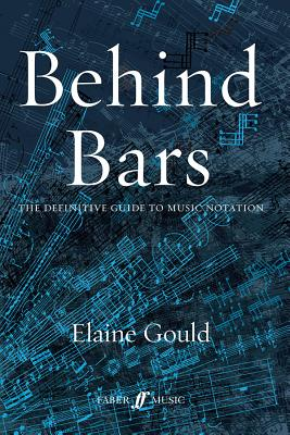 Behind Bars: The Definitive Guide To Music Notation - Gould, Elaine