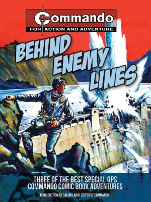Behind Enemy Lines: Three of the Best Special Ops Commando Comic Book Adventures - Laird, Calum (Editor)