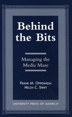 Behind the Bits: Managing the Media Maze - Oppenheim, Frank M, S.J., and Swift, Helen C