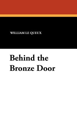 Behind the Bronze Door - Le Queux, William