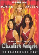 Behind the Camera: Charlie's Angels - The Unauthorized Story