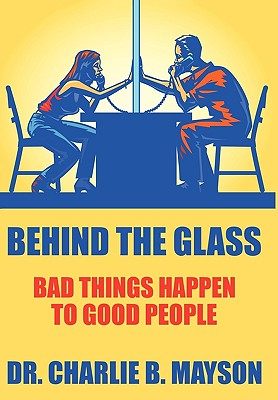 Behind the Glass: Bad Things Happen to Good People - Mayson, Charlie B, Dr.