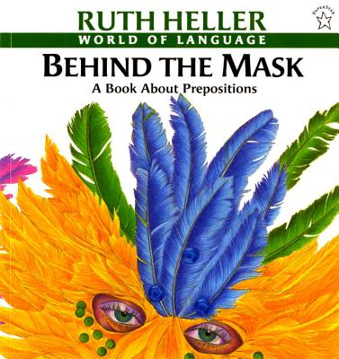 Behind the Mask: A Book about Prepositions - Heller, Ruth