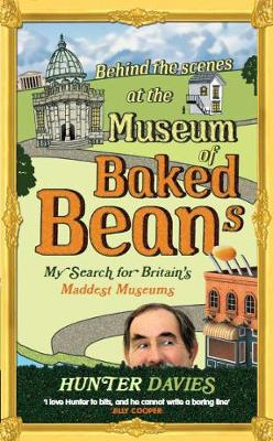 Behind the Scenes at the Museum of Baked Beans: My Search for Britain's Maddest Museums - Davies, Hunter