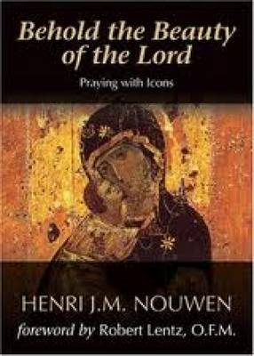 Behold the Beauty of the Lord: Praying with Icons - Nouwen, Henri J M, and Lentz, Robert (Foreword by)