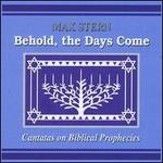 Behold, The Days Come: Cantatas on Biblical Prophecies