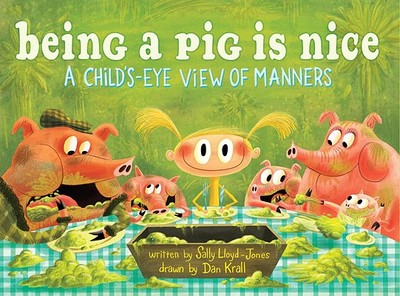 Being a Pig Is Nice: A Child's-Eye View of Manners - Lloyd-Jones, Sally, and Krall, Dan (Illustrator)