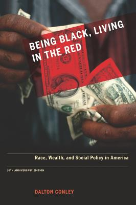 Being Black, Living in the Red: Race, Wealth, and Social Policy in America, 10th Anniversary Edition, with a New Afterword - Conley, Dalton
