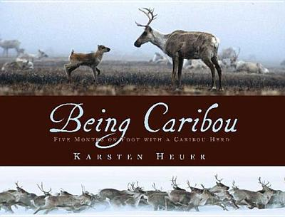 Being Caribou: Five Months on Foot with a Caribou Herd - Heuer, Karsten