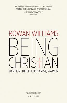 Being Christian: Baptism, Bible, Eucharist, Prayer - Williams, Rowan, Archbishop
