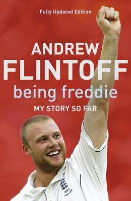 Being Freddie: My Story so Far - Flintoff, Andrew