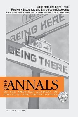 Being Here and Being There: Fieldwork Encounters and Ethnographic Discoveries - Anderson, Elijah (Editor), and Brooks, Scott N (Editor), and Gunn, Raymond (Editor)